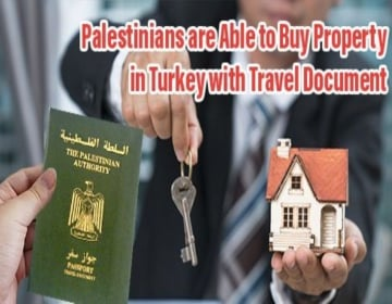 Palestinians Are Able to Buy Property in Turkey with Travel Document