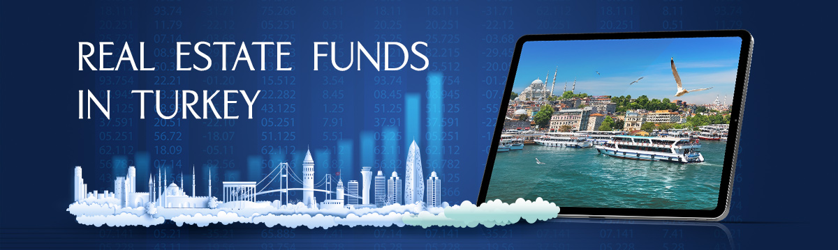 Real Estate Funds in Turkey | Istanbul Homes ®